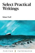 Select Practical Writings of Robert Traill (Puritan Paperbacks Series) Paperback