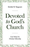 Devoted to God's Church: Core Values For Christian Fellowship Paperback