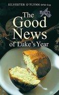 Good News of Luke's Year (New Edition) Paperback