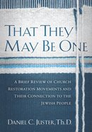 That They May Be One: A Brief Review of Church Restoration Movements and Their Connection to the Jewish People Paperback