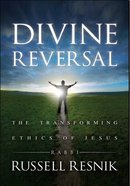 Divine Reversal: The Transforming Ethics of Jesus: Following the Jewish Ethical Pathway of Jesus Paperback