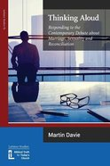 Thinking Aloud: Responding to the Contemporary Debate About Marriage, Sexuality and Reconciliation Paperback