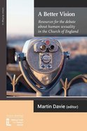 A Better Vision: Resources For the Debate About Human Sexuality in the Church of England Paperback