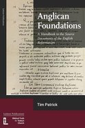 Anglican Foundations: A Handbook to the Source Documents of the English Reformation Paperback