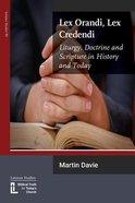Lex Orandi, Lex Credendi: Liturgy, Doctrine and Scripture in History and Today Booklet