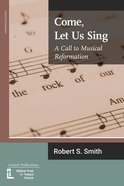 Come, Let Us Sing: A Call to Musical Reformation Paperback
