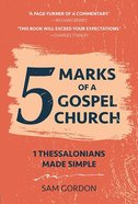 5 Marks of a Gospel Church: 1 Thessalonians Made Simple Paperback