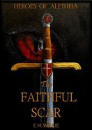The Faithful Scar (Heroes Of Alethiea Series) Paperback