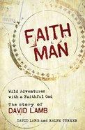 Faith Man: Wild Adventures With a Faithful God - the Story of David Lamb Paperback