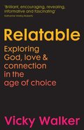 Relatable: Exploring God, Love & Connection in the Age of Choice Paperback