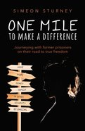 One Mile to Make a Difference: Journeying With Former Prisoners on Their Road to True Freedom Paperback