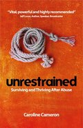 Unrestrained: Surviving and Thriving After Abuse Paperback