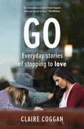 Go: Everyday Stories of Stopping to Love Paperback