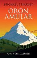 Power Unimaginable (#03 in Oron Amular Series) Paperback