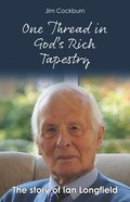 One Thread in God's Rich Tapestry: The Story of Ian Longfield Paperback