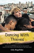 Dancing With Thieves: One Woman's Incredible Journey From the World of Theatre to the Streets, Slums and Prisons of Sao Paulo, Brazil. Paperback