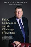 Faith, Compassion and the Challenge of Business Paperback