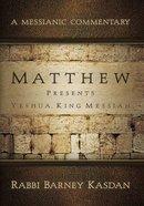 Matthew Presents Yeshua, King Messiah (Messianic Commentary Series) Paperback