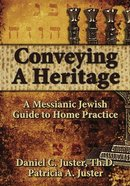 Conveying a Heritage: A Messianic Jewish Guide to Home Practice Paperback
