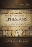 Rabbi Paul Enlightens the Ephesians on Walking With Messiah Yeshua (Messianic Commentary Series) Paperback