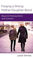 Forging a Strong Mother-Daughter Bond: Beyond Manipulation and Control (Women To Women Mini Books Series) Booklet