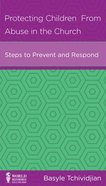 Protecting Children From Abuse in the Church: Steps to Prevent and Respond (Leadership Issues Mini Books Series) Booklet