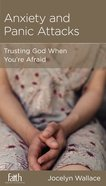 Anxiety and Panic Attacks: Trusting God When You're Afraid (Physical And Mental Well-being Minibooks Series) Booklet
