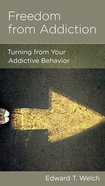 Freedom From Addiction: Turning From Your Addictive Behavior (Physical And Mental Well-being Minibooks Series) Booklet