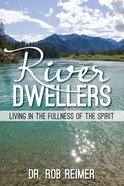 River Dwellers: Living in the Fullness of the Spirit Paperback