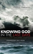 Knowing God in the Last Days: Commentary on 2 Peter Hardback