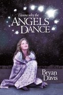 I Know Why Angels Dance (2nd Edition) Paperback