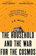 The Household and the War For the Cosmos: Recovering a Christian Vision For the Family Paperback