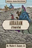 Abraham: A Friend of God (Biblical Character Studies Series) Paperback