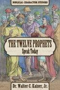 Twelve Minor Prophets Speak Today (Biblical Character Studies Series) Paperback