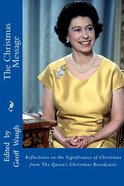 The Christmas Message: Reflections on the Significance of Christmas From the Queen's Christmas Broadcasts Paperback
