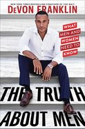 The Truth About Men: What Men and Women Need to Know Hardback