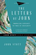 Letters of John: Embracing Certainty in Times of Insecurity (John Stott Bible Studies Series) Paperback