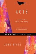 Acts: Seeing the Spirit At Work (John Stott Bible Studies Series) Paperback