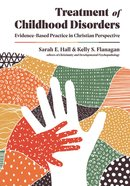 Treatment of Childhood Disorders: Evidence-Based Practice in Christian Perspective (Christian Association For Psychological Studies Books Series) Hardback