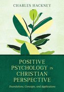Positive Psychology in Christian Perspective: Foundations, Concepts, and Applications Hardback