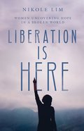 Liberation is Here: Women Uncovering Hope in a Broken World Hardback