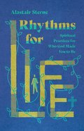 Rhythms For Life: Spiritual Practices For Who God Made You to Be Paperback