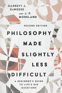 Philosophy Made Slightly Less Difficult: A Beginner's Guide to Life's Big Questions Paperback