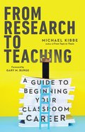 From Research to Teaching: A Guide to Beginning Your Classroom Career Paperback