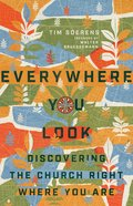 Everywhere You Look: Discovering the Church Right Where You Are Paperback
