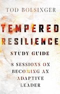 Tempered Resilience: 8 Sessions on Becoming An Adaptive Leader (Study Guide) Paperback