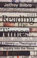 Reading the Times: A Literary and Theological Inquiry Into the News Hardback