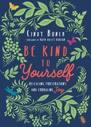 Be Kind to Yourself: Releasing Frustrations and Embracing Joy Paperback
