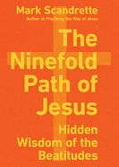 The Ninefold Path of Jesus: Hidden Wisdom of the Beatitudes Paperback