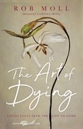 The Art of Dying: Living Fully Into the Life to Come Paperback